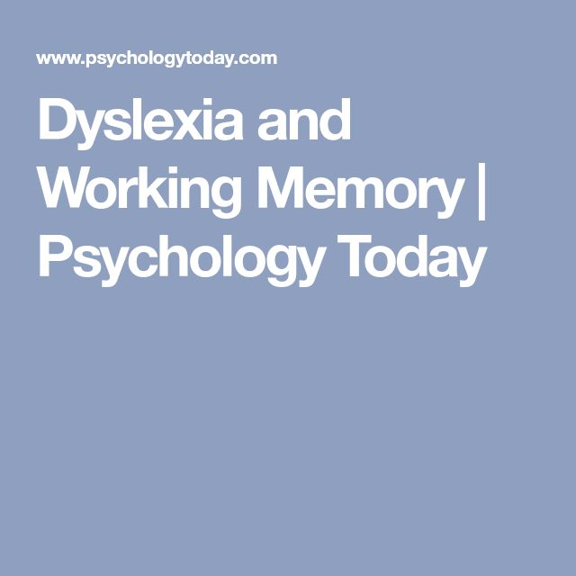 Dyslexia and Working Memory | Psychology Today