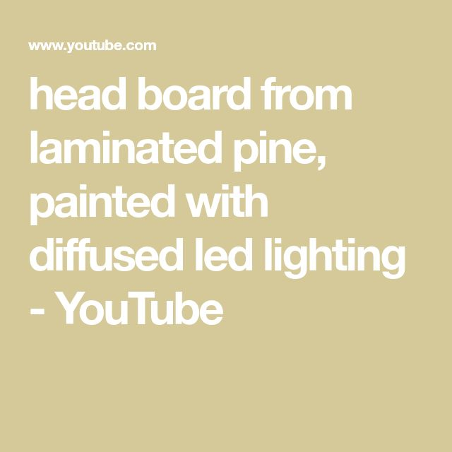 head board from laminated pine, painted with diffused led lighting - YouTube
