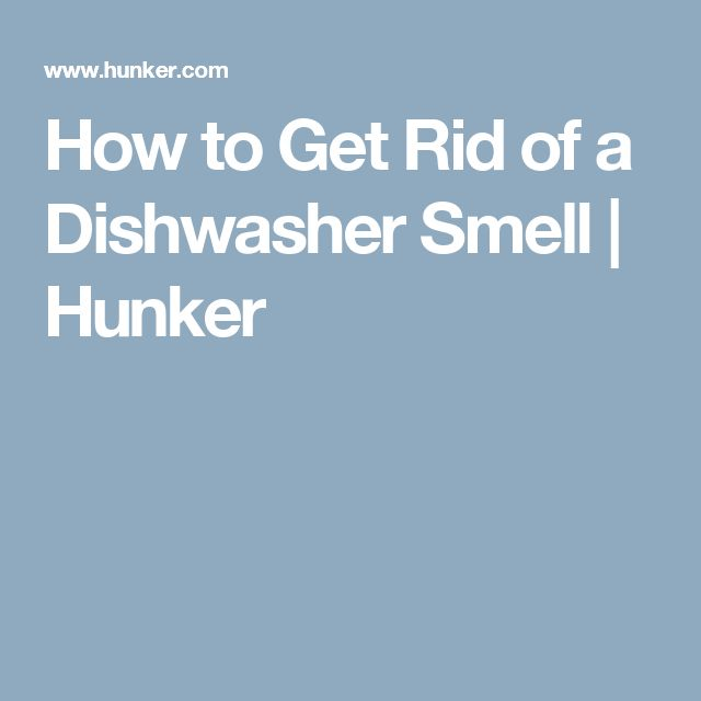 How to Get Rid of a Dishwasher Smell | Hunker