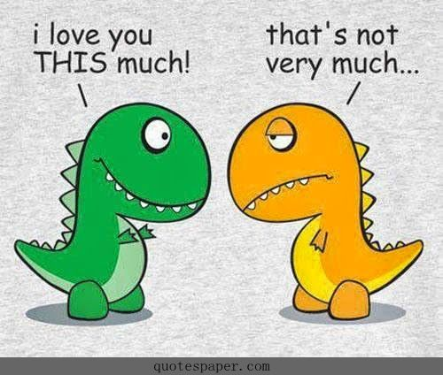 """I love you this much!"" ""That's not very much..."" (Poor T-Rex never gets a break!)  Quotes 