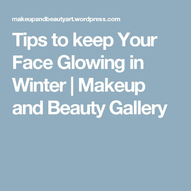 Tips to keep Your Face Glowing in Winter   Makeup and Beauty Gallery