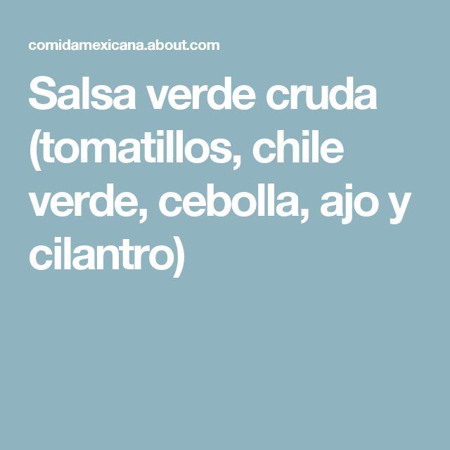 Salsa verde cruda (tomatillos, chile verde, cebolla, ajo y cilantro)