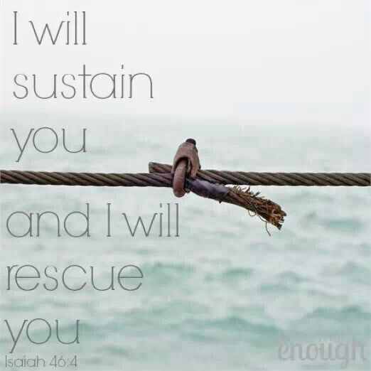 Isaiah 46: 4 | He will sustain us.