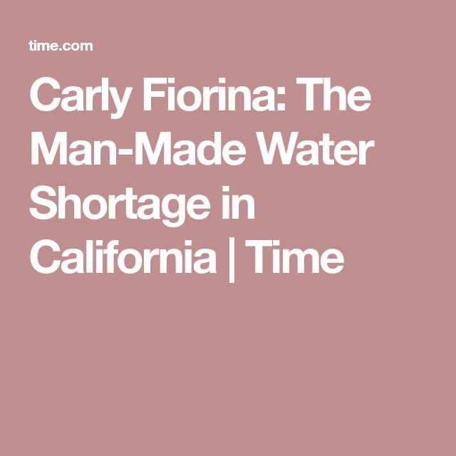 Carly Fiorina: The Man-Made Water Shortage in California   Time