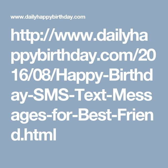 http://www.dailyhappybirthday.com/2016/08/Happy-Birthday-SMS-Text-Messages-for-Best-Friend.html