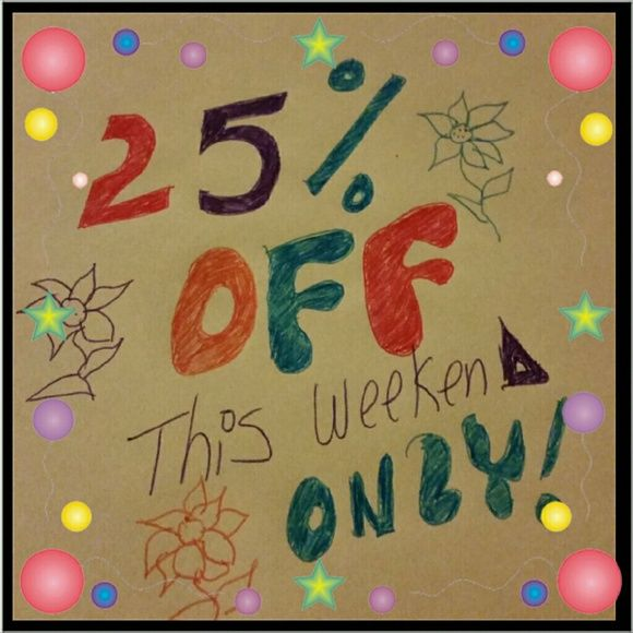 25%OFF SALE! THIS WEEKEND ONLY! 25% off sale!  This weekend only. Accessories