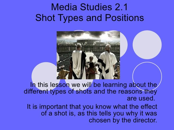 Media Studies 2.1 Shot Types and Positions In this lesson we will be learning about the different types of shots and the r...