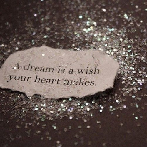 a dream is a wish your heart makes. | Sparkle | Pinterest A Dream Is A Wish Your Heart Makes Images