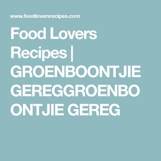 Food Lovers Recipes | GROENBOONTJIE GEREGGROENBOONTJIE GEREG
