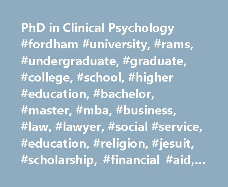PhD in Clinical Psychology #fordham #university, #rams, #undergraduate, #graduate, #college, #school, #higher #education, #bachelor, #master, #mba, #business, #law, #lawyer, #social #service, #education, #religion, #jesuit, #scholarship, #financial #aid, #liberal #arts http://usa.remmont.com/phd-in-clinical-psychology-fordham-university-rams-undergraduate-graduate-college-school-higher-education-bachelor-master-mba-business-law-lawyer-social-service-educati/  # PhD in Clinical Psychology…