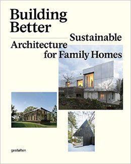 Building Better: Sustainable Architecture for Family Homes: Amazon.co.uk: Sofia Borges, S. Ehmann, Robert Klanten: 9783899555127: Books