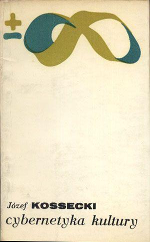 Cybernetyka kultury, Józef Kossecki, PIW, 1974, http://www.antykwariat.nepo.pl/cybernetyka-kultury-jozef-kossecki-p-14383.html
