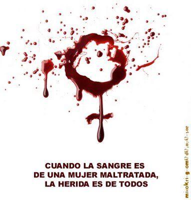 Cuando la sangre es de una MUJER MALTRATADA La herida es de TODOS Di NO a la VIOLENCIA de GENERO
