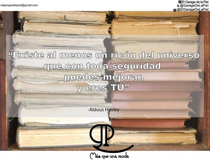 """""""Existe al menos un rincón del universo que con toda seguridad puedes mejorar, y eres TU"""" -Aldous Huxley #ElGarageDeLaPiel https://www.facebook.com/ElGarageDeLaPiel"""