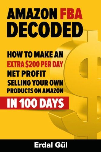 A review of Erdal Gul's book, Amazon FBA Decoded: How to Make an Extra $200 Per Day Net Profit Selling Your Own Products on Amazon in 100 Days.