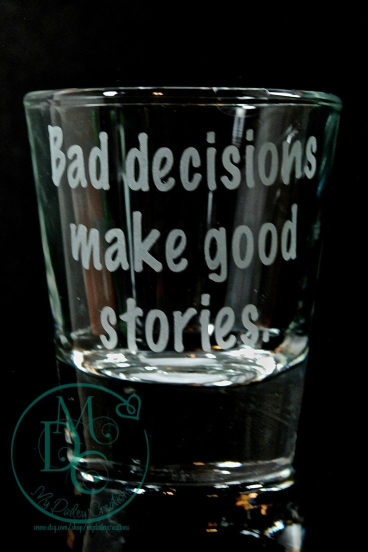 Glass Etched Shot Glass With Saying Bad Decisions Make Good Stories, Sandblasted Sand Carved Glass Art Barware Glass Etching by MyDaileyCreations on Etsy https://www.etsy.com/listing/234297404/glass-etched-shot-glass-with-saying-bad
