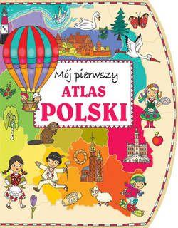 Mój pierwszy atlas Polski - Firma Księgarska Olesiejuk
