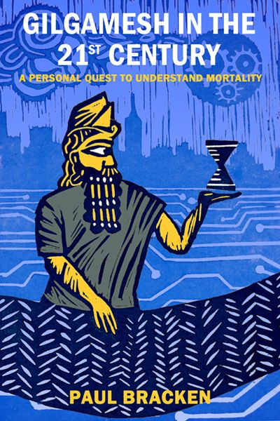 Gilgamesh in the 21st Century By Paul Bracken, cover by Sarah Bracken