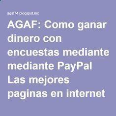AGAF: Como ganar dinero con encuestas mediante PayPal Las mejores paginas en internet TOP 10 2016http://agaf74.blogspot.mx/2014/04/como-ganar-dinero-con-encuestas.html