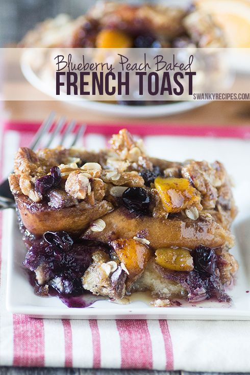 Blueberry Peach Baked French Toast Fresh blueberry and peaches stuffed between to layers of baked french toast with a brown sugar and butter oat topping wi
