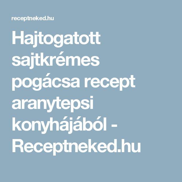 Hajtogatott sajtkrémes pogácsa recept aranytepsi konyhájából - Receptneked.hu