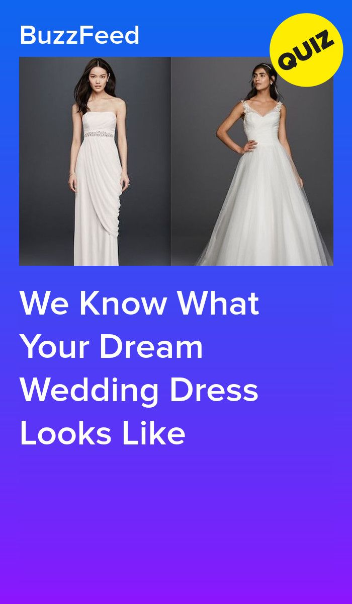 We Know What Your Dream Wedding Dress Looks Like Wedding Quiz Dress Quizzes Wedding Dress Quiz