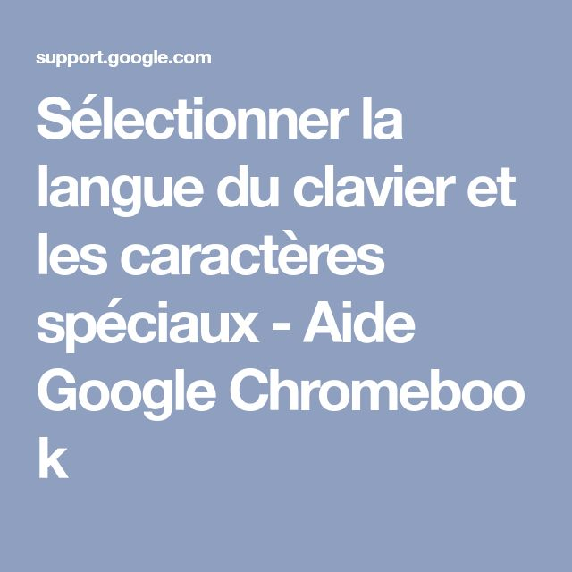 Sélectionner la langue du clavier et les caractères spéciaux - Aide GoogleChromebook