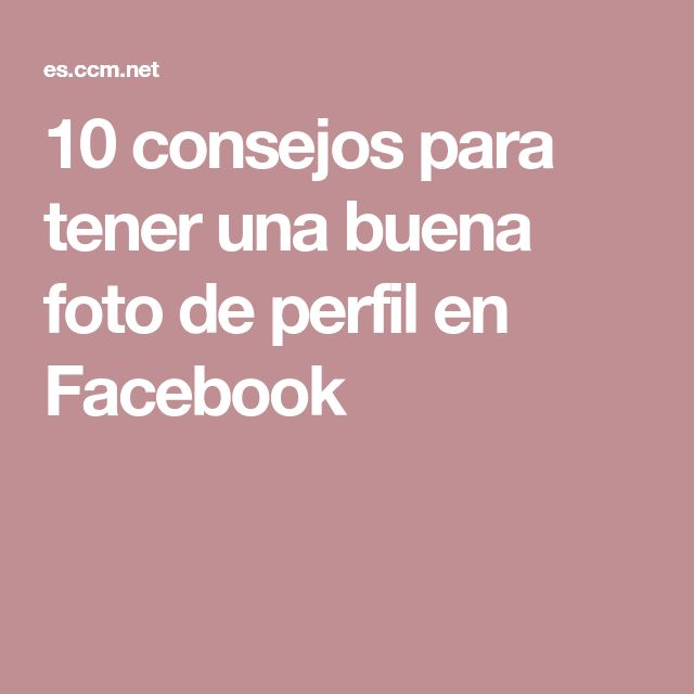 10 consejos para tener una buena foto de perfil en Facebook