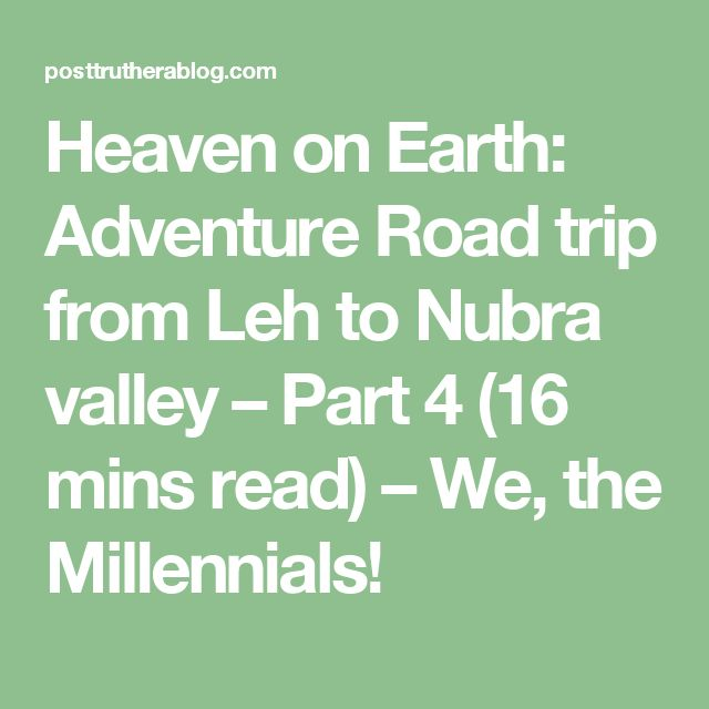 Heaven on Earth: Adventure Road trip from Leh to Nubra valley – Part 4 (16 mins read) – We, the Millennials!