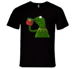 Kermit The Frog Lipton Tea But That's None Of My Business  T Shirt