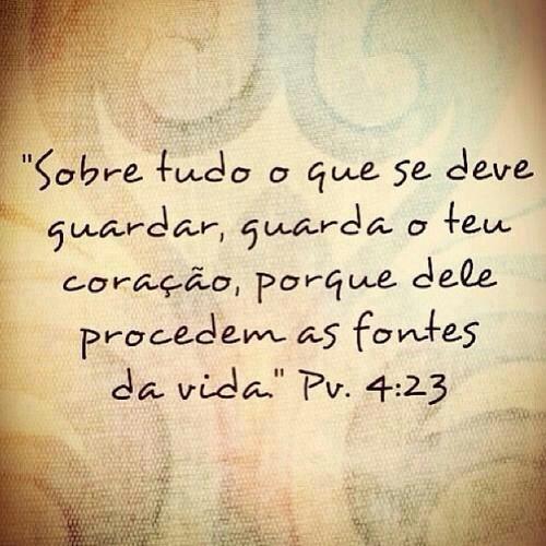 Provérbios 4.23 Guardar o coração...