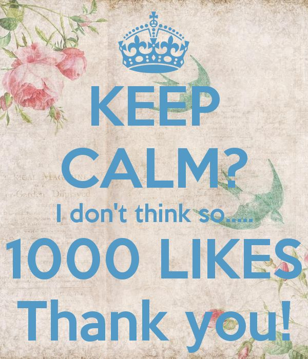 KEEP CALM? I don't think so..... 1000 LIKES Thank you! - KEEP CALM AND CARRY ON Image Generator - brought to you by the Ministry of Information