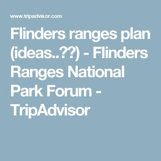 Flinders ranges plan (ideas..??) - Flinders Ranges National Park Forum - TripAdvisor