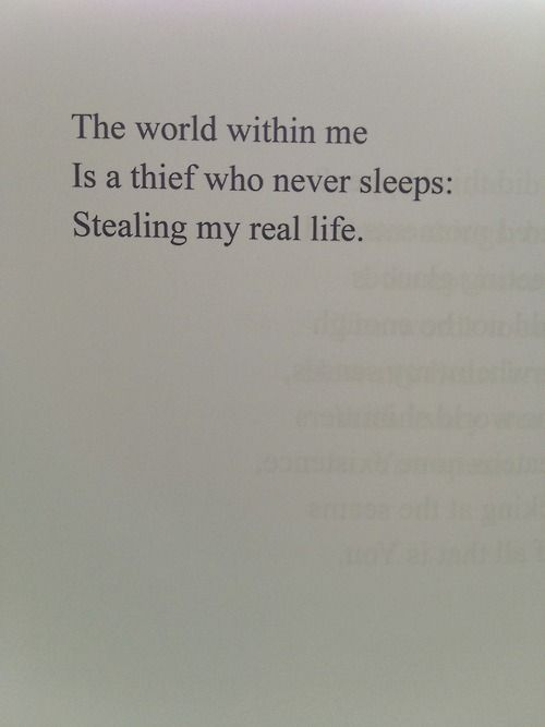 The world within me is a thief who never sleeps... stealing my real life. < Dysphoria Coulro would love this haiku