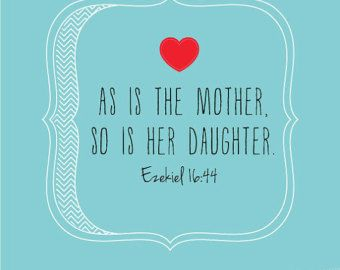 """As is the Mother, so is her Daughter."" ~ Ezekiel 16:44 ... and other Mother's Day Quotes from the Bible"