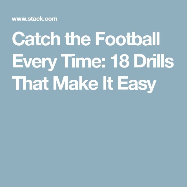 Catch the Football Every Time: 18 Drills That Make It Easy