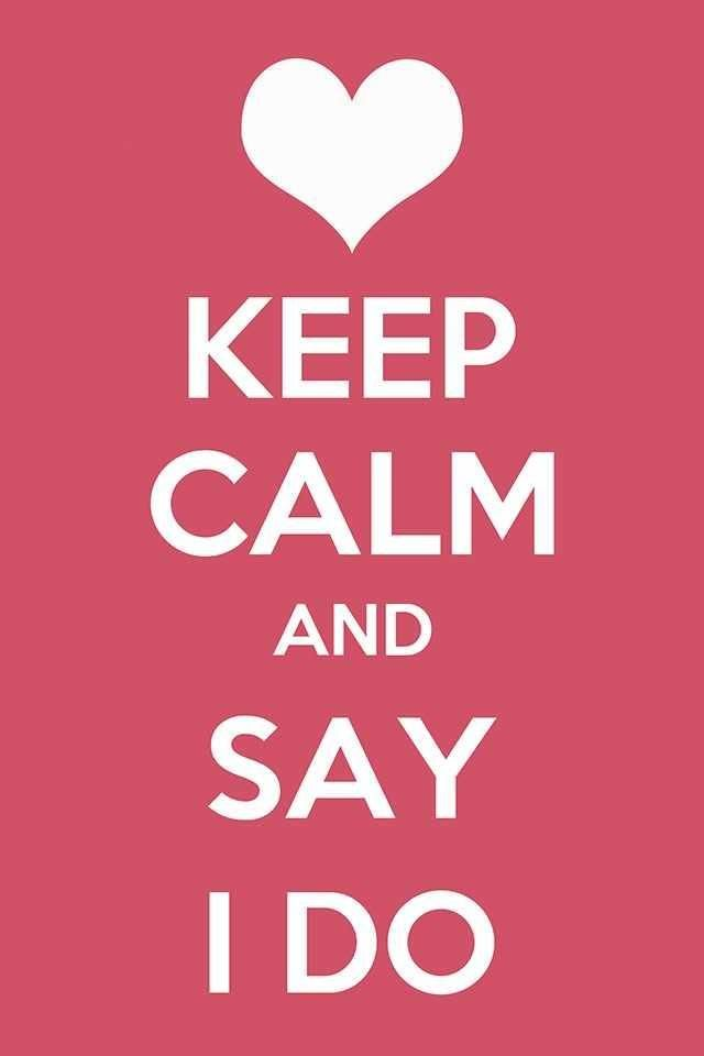 Keep Calm and Say I do #Keep #calm #Ido