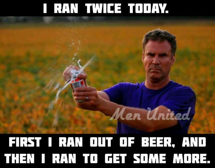 I ran twice today. First I ran out of beer, and then I ran to get some more. #Funny #Humor #Comedy