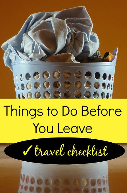 A Travel Checklist: Things To Do Before You Leave -Posted on JANUARY 21, 2014 ; BY CASSIE KIFER