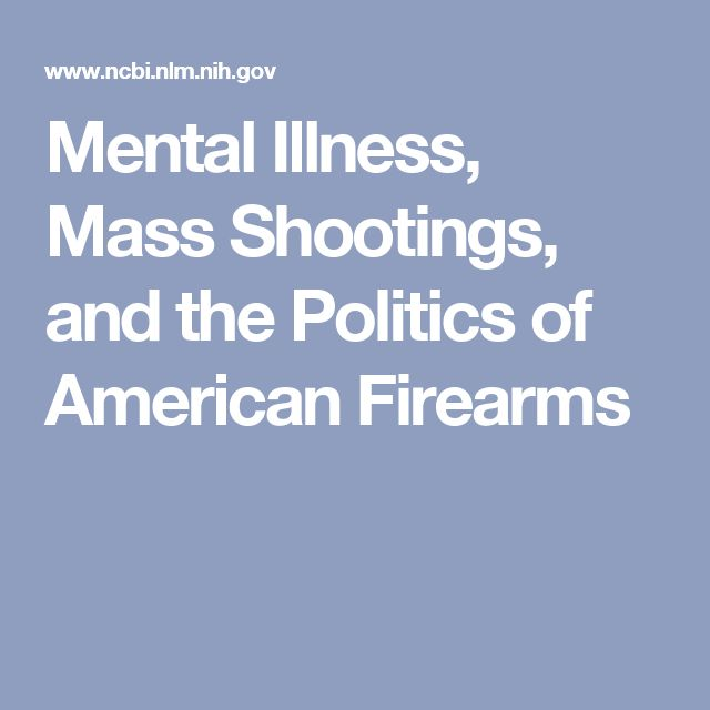 a study on mental illness and its frequent link to mass shootings When it comes to mass shootings, president obama and house speaker paul d ryan are in rare accord on a leading culprit both point fingers at mental illness and in poll after poll, most.
