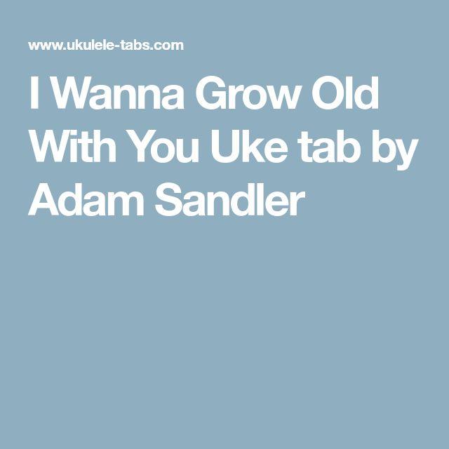 I Wanna Grow Old With You Uke tab by Adam Sandler