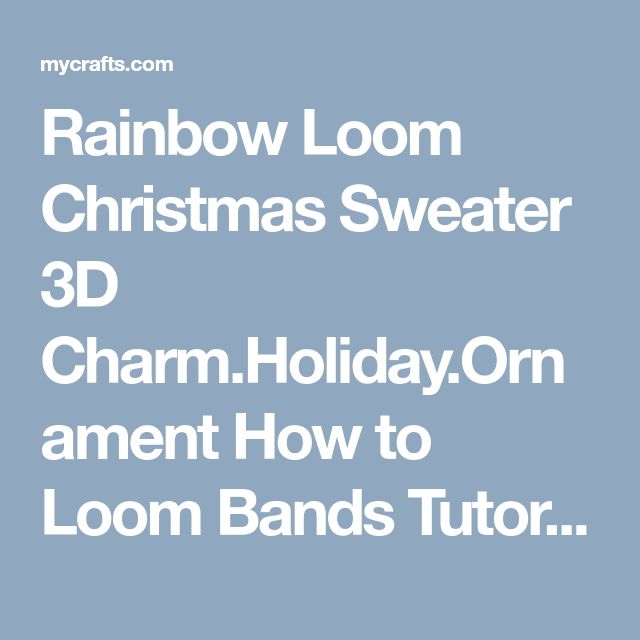Rainbow Loom Christmas Sweater 3D Charm.Holiday.Ornament How to Loom Bands Tutorial, My Crafts and