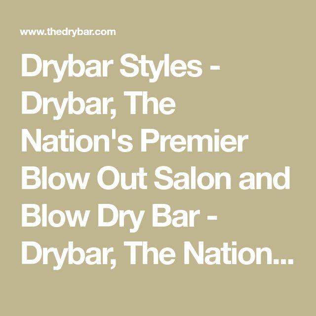 Drybar Styles - Drybar, The Nation's Premier Blow Out Salon and Blow Dry Bar - Drybar, The Nation's Premier Blow Out Salon and Blow Dry Bar
