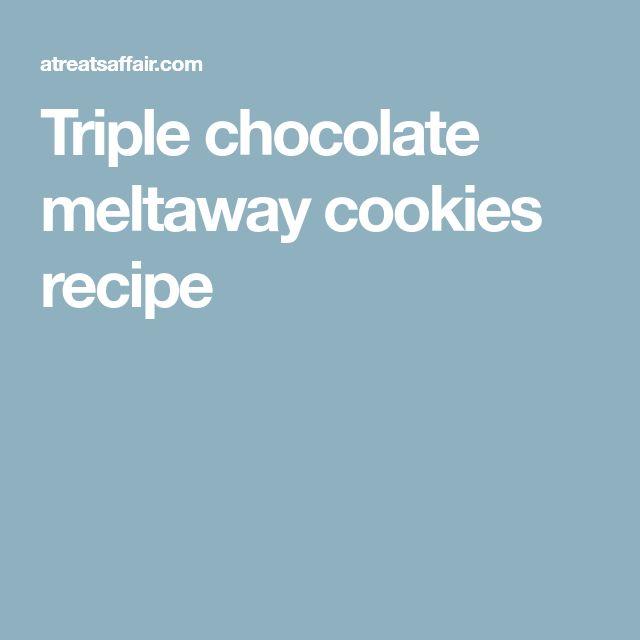Triple chocolate meltaway cookies recipe