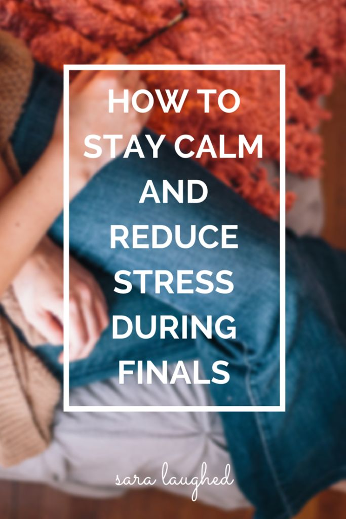How to Stay Calm and Reduce Stress During Finals - Sara Laughed