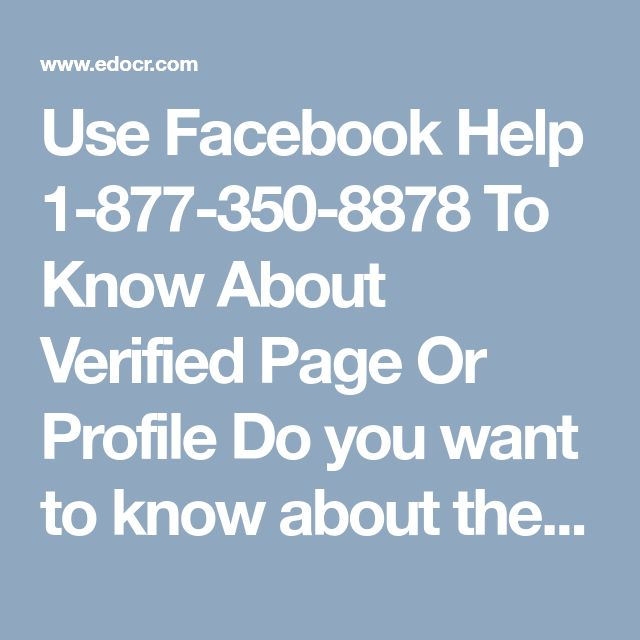 Use Facebook Help 1-877-350-8878 To Know About Verified Page Or Profile Do you want to know about the verified pages or profiles on Facebook? If yes, then what are you waiting for, acquire our mammoth Facebook Help by dialling our Toll-free number 1-877-350-8878right from your comfort zone. Our techies are very industrious and diligent. http://www.monktech.net/facebook-contact-help-line-number.html