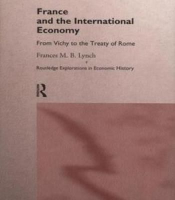 France And The International Economy: From Vichy To The Treaty Of Rome By Frances Lynch PDF