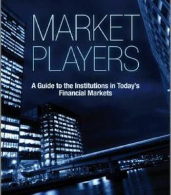 Market Players: A Guide To The Institutions In Today's Financial Markets PDF