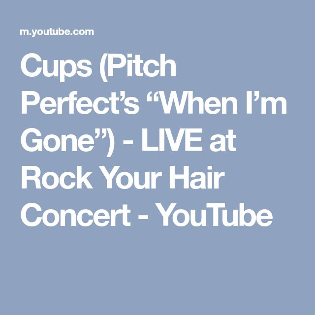 """Cups (Pitch Perfect's """"When I'm Gone"""") - LIVE at Rock Your Hair Concert - YouTube"""