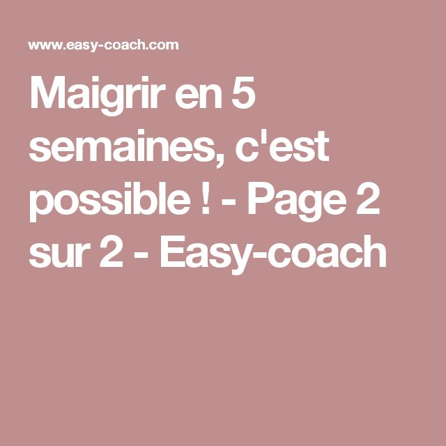 Maigrir en 5 semaines, c'est possible ! - Page 2 sur 2 - Easy-coach